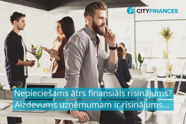 aizdevums uzņēmumam, cityfinances, kredīti uzņēmumiem, kredīts uzņēmumiem, aizdevums biznesam, faktorings, nauda biznesam, kredīts uzņēmumiem bez ķīlas, kredīti uzņēmumiem bez ķīlas, aizdevums biznesam bez ķīlas, aizdevumi juridiskām personām bez ķīlas, kredīts juridiskām personām bez ķīlas, kredīts biznesam bez ķīlas, aizdevums uzņēmumiem bez ķīlas, nauda biznesam bez ķīlas,